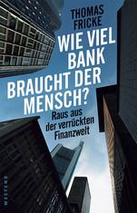Thomas Fricke - Wie viel Bank braucht der Mensch